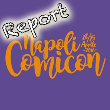 Report Napoli Comicon 2016